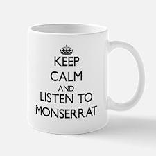 Keep Calm and listen to Monserrat Mugs