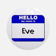 hello my name is eve  Ornament (Round)