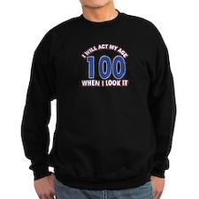 Will act 100 when i feel it Sweatshirt