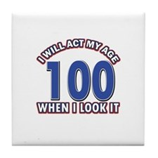 Will act 100 when i feel it Tile Coaster