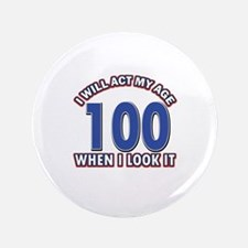 "Will act 100 when i feel it 3.5"" Button"