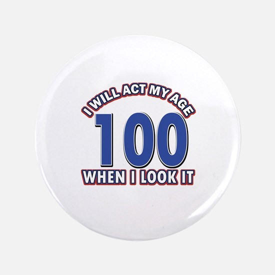"""Will act 100 when i feel it 3.5"""" Button"""