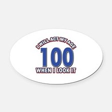 Will act 100 when i feel it Oval Car Magnet