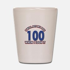 Will act 100 when i feel it Shot Glass