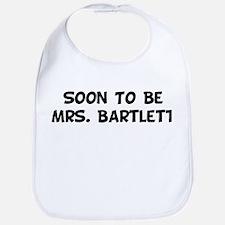 Soon To Be Mrs. Bartlett  Bib