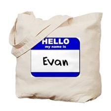 hello my name is evan Tote Bag