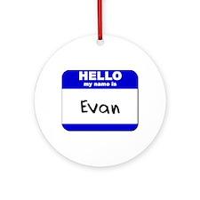 hello my name is evan  Ornament (Round)