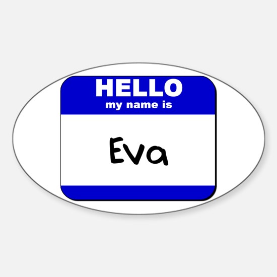 hello my name is eva Oval Decal