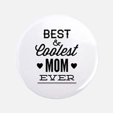 """Best & Coolest Mom Ever 3.5"""" Button"""