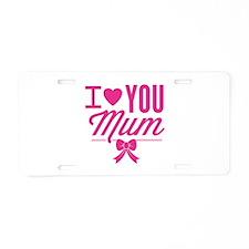 I Love You Mum Aluminum License Plate