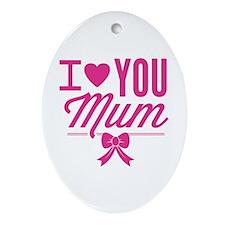 I Love You Mum Ornament (Oval)