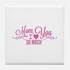 Mom, I Love You So Much Tile Coaster