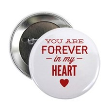 "You Are Forever In My Heart 2.25"" Button"
