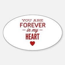 You Are Forever In My Heart Sticker (Oval)