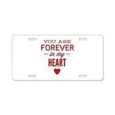 You Are Forever In My Heart Aluminum License Plate