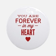 You Are Forever In My Heart Ornament (Round)