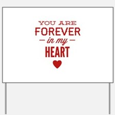 You Are Forever In My Heart Yard Sign