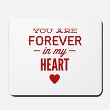 You Are Forever In My Heart Mousepad