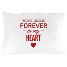 You Are Forever In My Heart Pillow Case