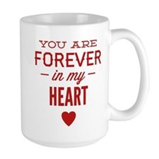 You Are Forever In My Heart Mug