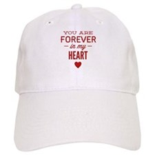 You Are Forever In My Heart Baseball Cap