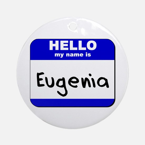 hello my name is eugenia  Ornament (Round)