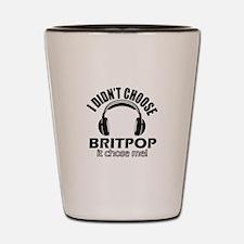 I didn't choose BRITPOP Shot Glass