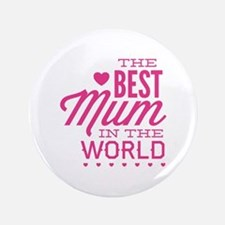 """The Best Mum In The World 3.5"""" Button"""