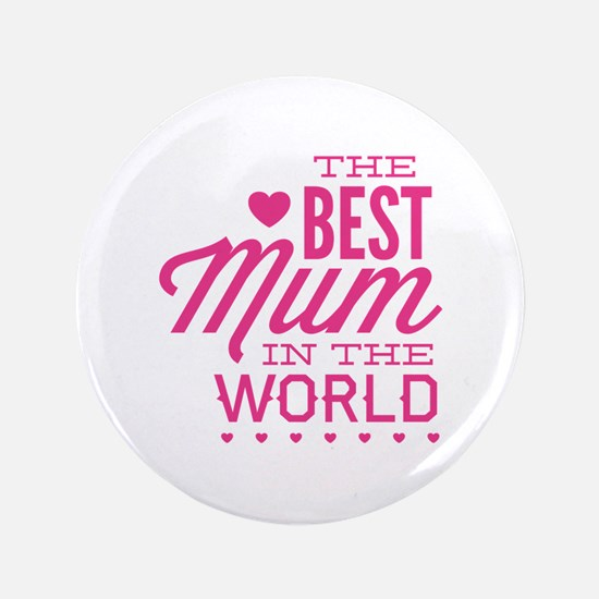 "The Best Mum In The World 3.5"" Button"