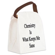 Chemistry Is What Keeps Me Sane Canvas Lunch Bag
