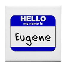 hello my name is eugene  Tile Coaster