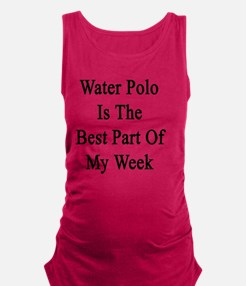 Water Polo Is The Best Part Of  Maternity Tank Top