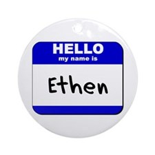 hello my name is ethen  Ornament (Round)