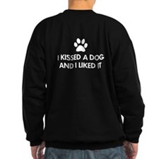 I kissed a dog and I liked it Sweatshirt