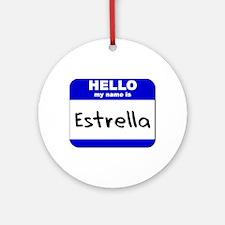 hello my name is estrella  Ornament (Round)