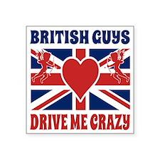 "British Guys Drive Me Crazy Square Sticker 3"" x 3"""
