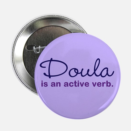 Doula Is An Active Verb 2.25&Quot; Button