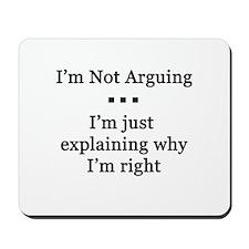 I'm Not Arguing Mousepad