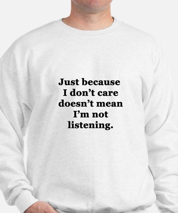 Just Because I Don't Care Sweatshirt