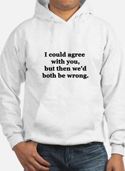 I'd Agree with You Hoodie