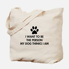 I want to be the person my dog thinks I am Tote Ba