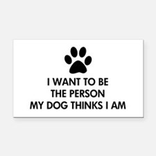 I want to be the person my dog thinks I am Rectang