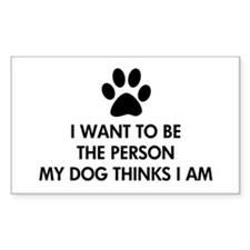 I want to be the person my dog thinks I am Decal