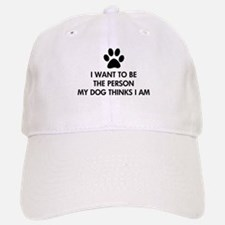 I want to be the person my dog thinks I am Baseball Baseball Cap