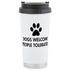 Dogs Welcome People Tolerated Travel Mug
