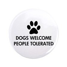 """Dogs Welcome People Tolerated 3.5"""" Button (100 pac"""