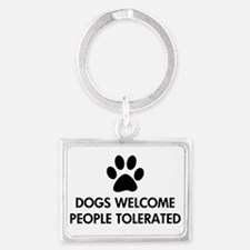 Dogs Welcome People Tolerated Landscape Keychain