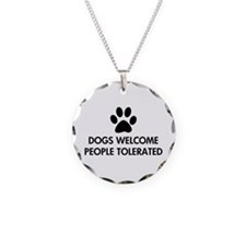 Dogs Welcome People Tolerated Necklace