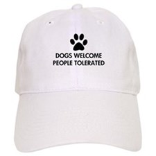 Dogs Welcome People Tolerated Baseball Cap
