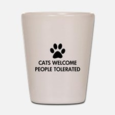 Cats Welcome People Tolerated Shot Glass